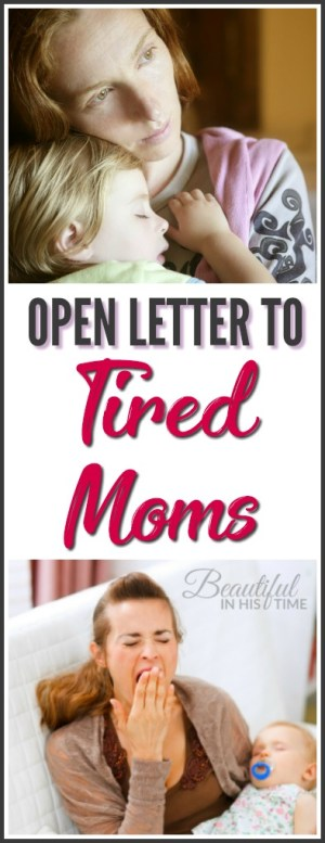 An open letter to tired moms - Dear Tired Moms, you're not alone!