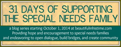 Announcing 31 Days of Supporting the Special Needs Family {starts October 1st}