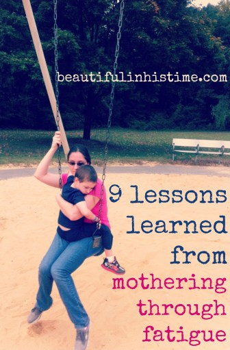 9 lessons learned from mothering through fatigue
