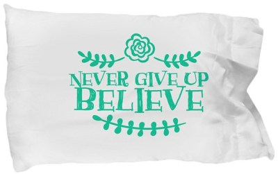 Inspirational Pillowcase - Never Give Up Believe