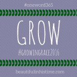 Grow - my #oneword365 for 2016 {#growingrace2016}