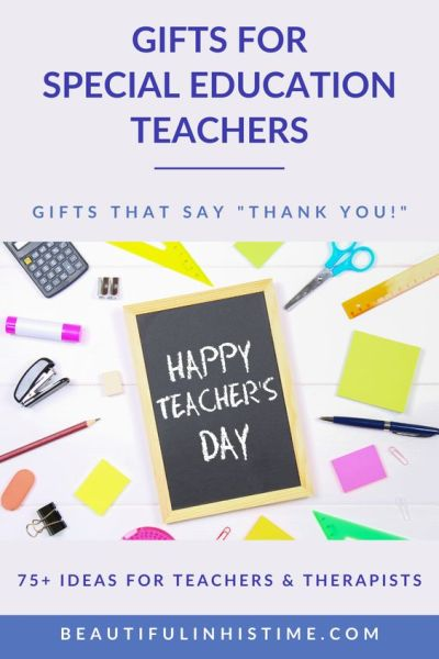 "75+ Gifts for Special Education Teachers Gifts that say ""Thank You!"" I hope that this list of gifts for special education teachers and therapists will come at the right time – whether it's a holiday like Christmas or Valentine's Day, a teacher or therapist's birthday, or the end of the year."