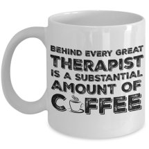 Behind every therapist is a substantial amount of coffee mug