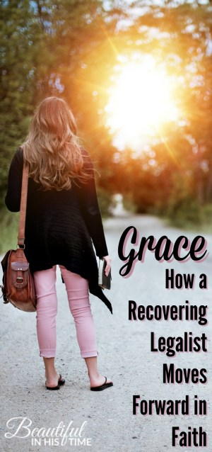 Grace: How a Recovering Legalist Moves Forward in Faith