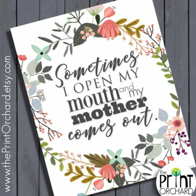 """Mother's Day Funny Mom Quote """"Like Mother Like Daughter"""", Sometimes When I Open My Mouth My Mother Comes Out, Witty Gifts, Humor Art, Mother"""