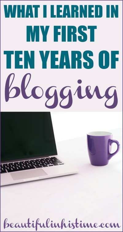 I've been blogging for 10 years now. Here's what I've learned. Advice for bloggers. #blog #blogger #bloggers #wordpress #advice #writer