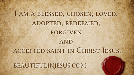 We are forgiven and accepted saints in Christ Jesus