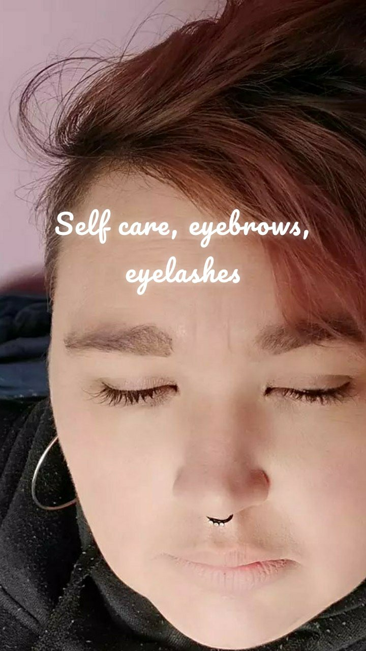 Self care, eyebrows, eyelashes