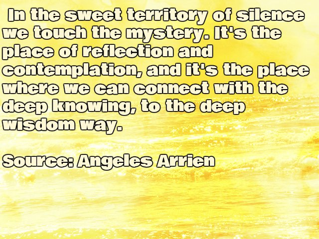 Inspirational Angeles Arrien Quote about silence.