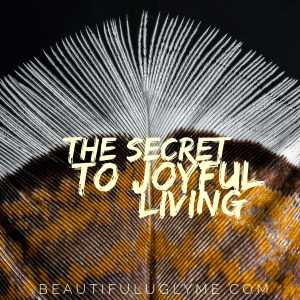 Secret to Joyful Living