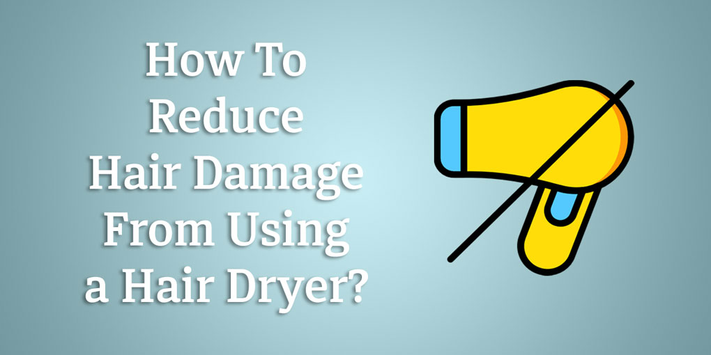How-To-Reduce-Hair-Damage-From-Using-A-Hair-Dryer