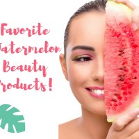 Favorite Watermelon Beauty Products!