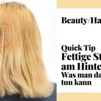 Fettige Stelle am Hinterkopf - Was tun? [Haare/ Quick Tip]