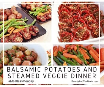 Beauty and the Beets Balsamic Potatoes and Steamed Veggie Dinner