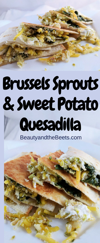 Brussels Sprouts Sweet Potato Quesadilla Beauty and the Beets
