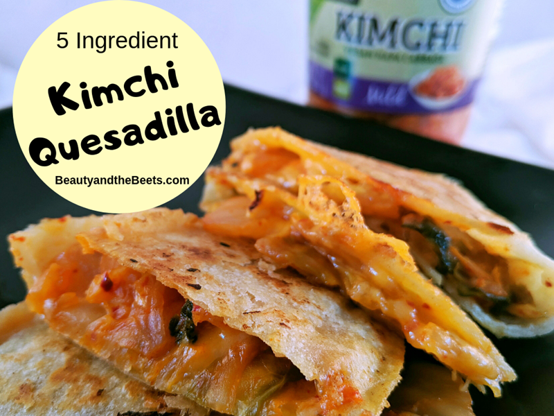 5 ingredient Kimchi Quesadilla Beauty and the Beets