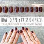 How To Apply Press On Nails (Tips and Tricks)