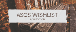 Asos Wishlist: A/W Edition