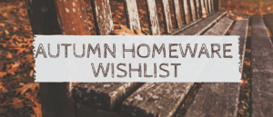 Autumn Homeware Wishlist
