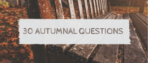 30 Autumnal Questions Tag