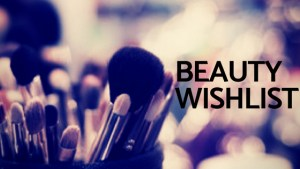 Beauty Wishlist!
