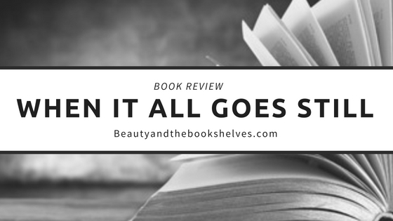 Book Review: When It All Goes Still