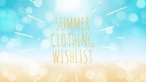 Summer 2018 Clothing Wishlist