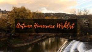 Autumn Homeware Wishlist 2018