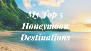 My Top 5 Honeymoon Destinations