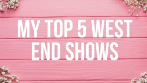 My Top 5 West End Shows