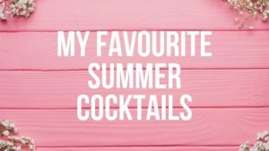 My Favourite Summer Cocktails