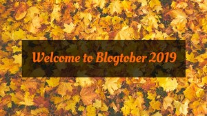 Welcome to Blogtober 2019