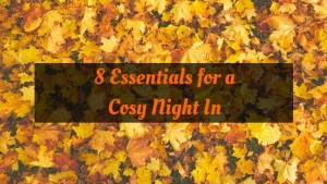 8 Essentials for a Cosy Night in