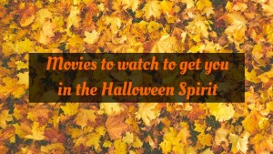 Movies to get you in the Halloween Spirit