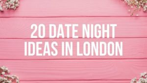 20 Date Night Ideas in London