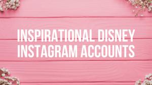 Inspirational Disney Instagram Accounts