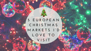 European Christmas Markets I'd Love to Visit