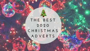 The Best 2020 Christmas Adverts