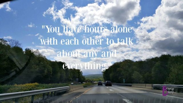 You have hours alone with each other to talk about any and everything.