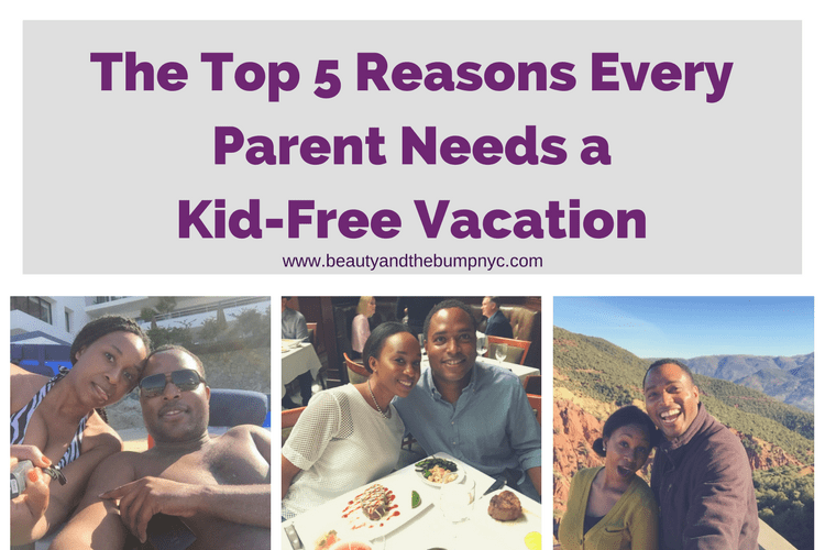 The Top 5 Reasons Every Parent Needs a Kid-Free Vacation