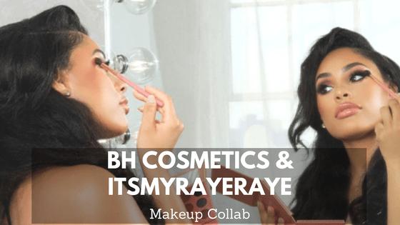 ItsMyRayeRaye|BH Cosmetics Collab
