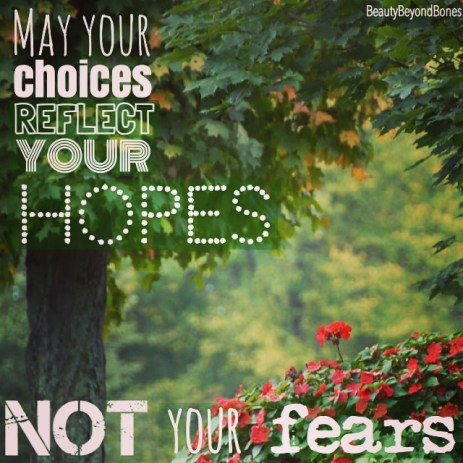 May your choices reflect your hopes, not your fears. - BeautyBeyondBones #edrecovery #recovery #faith #catholic #christianity #blog