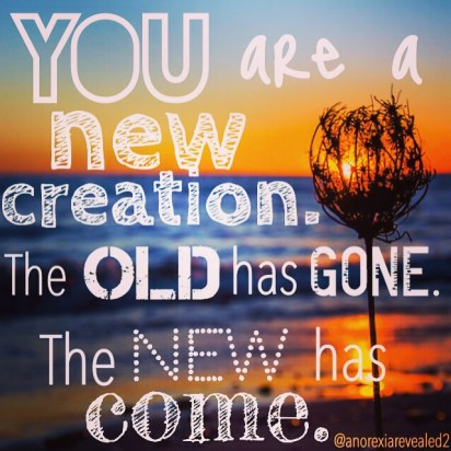 You are a new creation. The old has gone. The new has come. - BeautyBeyondBones From her MUST READ post, Ten Year Challenge #10yearchallenge #edrecovery #recovery #faith #catholic #quotes