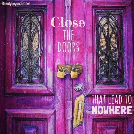 Close the doors that lead to nowhere. - BeautyBeyondBones From her MUST READ post, Ten Year Challenge #10yearchallenge #edrecovery #recovery #faith #catholic #quotes