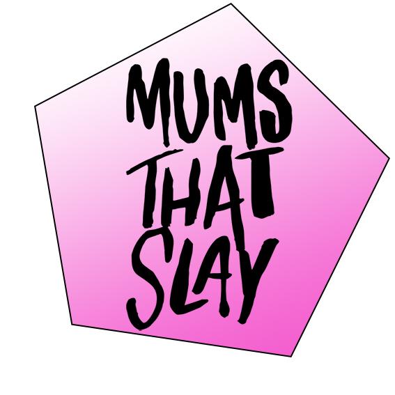 Mums That Slay