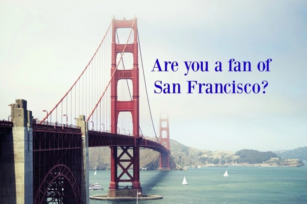 Are you a fan of San Francisco?