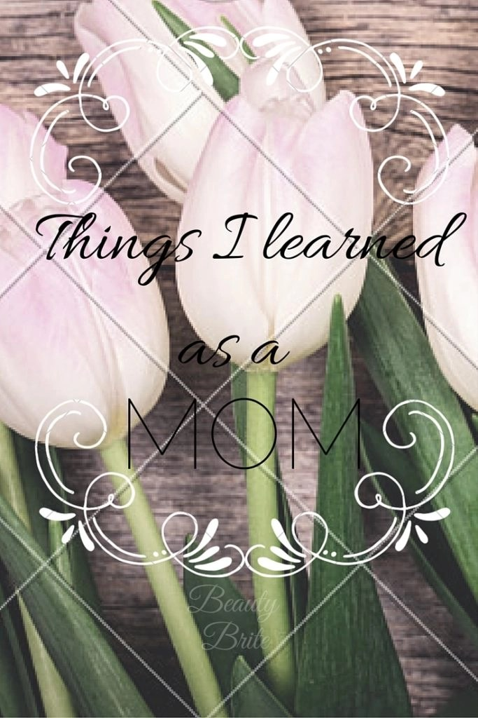 Things I learned as a mom