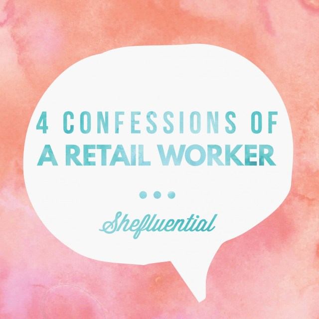 4 Confessions Of A Retail Worker