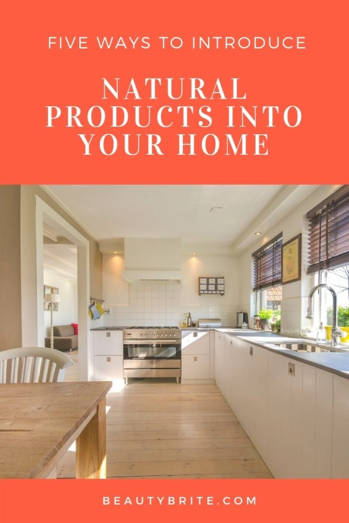 Five Ways to Introduce Natural Products into your Home