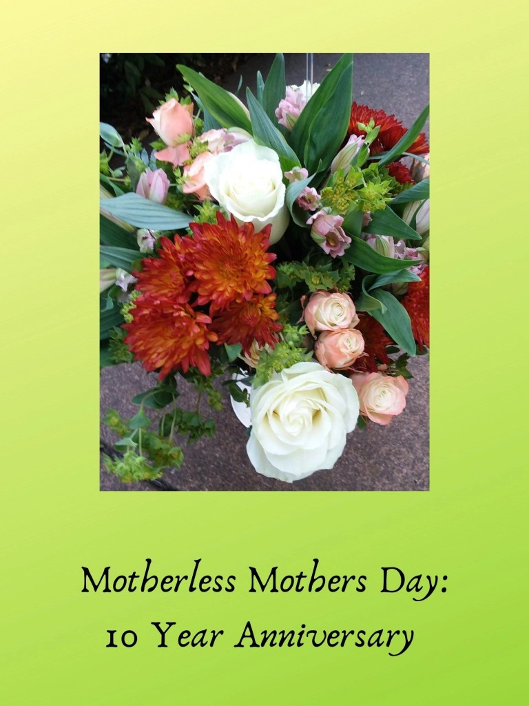 Motherless Mothers Day_ 10 Year Anniversary